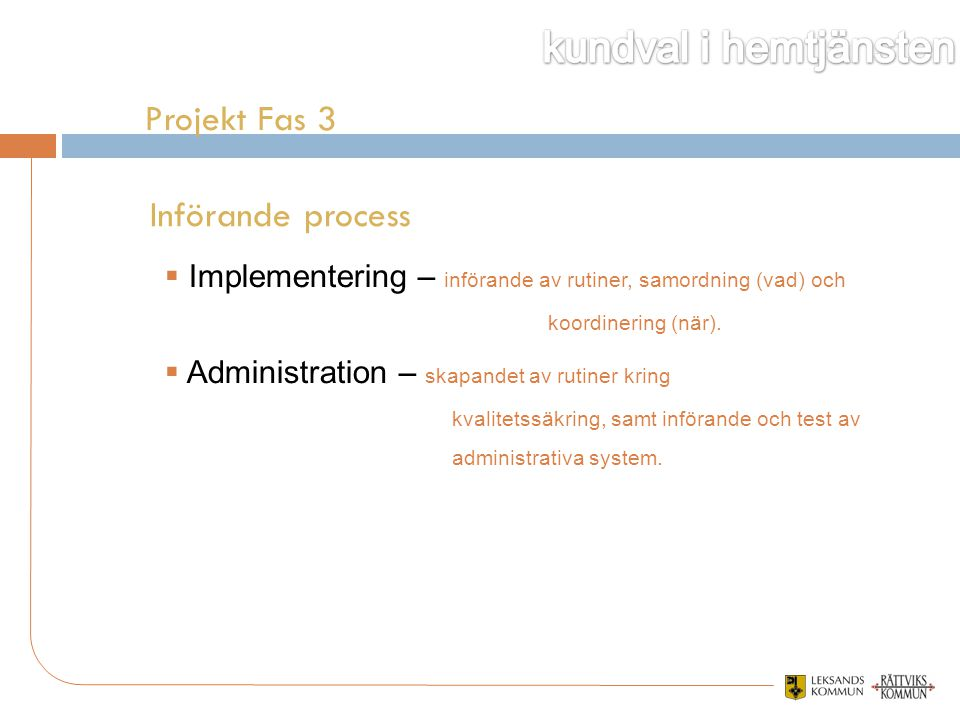 Projekt Fas 3  Implementering – införande av rutiner, samordning (vad) och koordinering (när).  Administration – skapandet av rutiner kring kvalitet