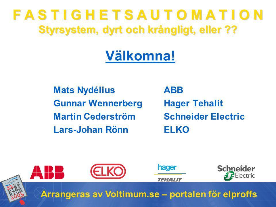 F A S T I G H E T S A U T O M A T I O N Styrsystem, dyrt och krångligt, eller ?? Arrangeras av Voltimum.se – portalen för elproffs Välkomna! Mats Nydé