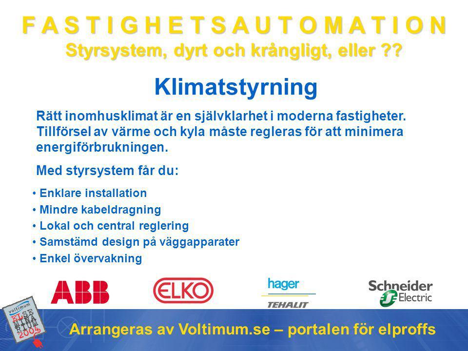 F A S T I G H E T S A U T O M A T I O N Styrsystem, dyrt och krångligt, eller ?? Arrangeras av Voltimum.se – portalen för elproffs Klimatstyrning • En
