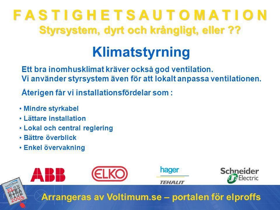 F A S T I G H E T S A U T O M A T I O N Styrsystem, dyrt och krångligt, eller ?? Arrangeras av Voltimum.se – portalen för elproffs Klimatstyrning • Mi