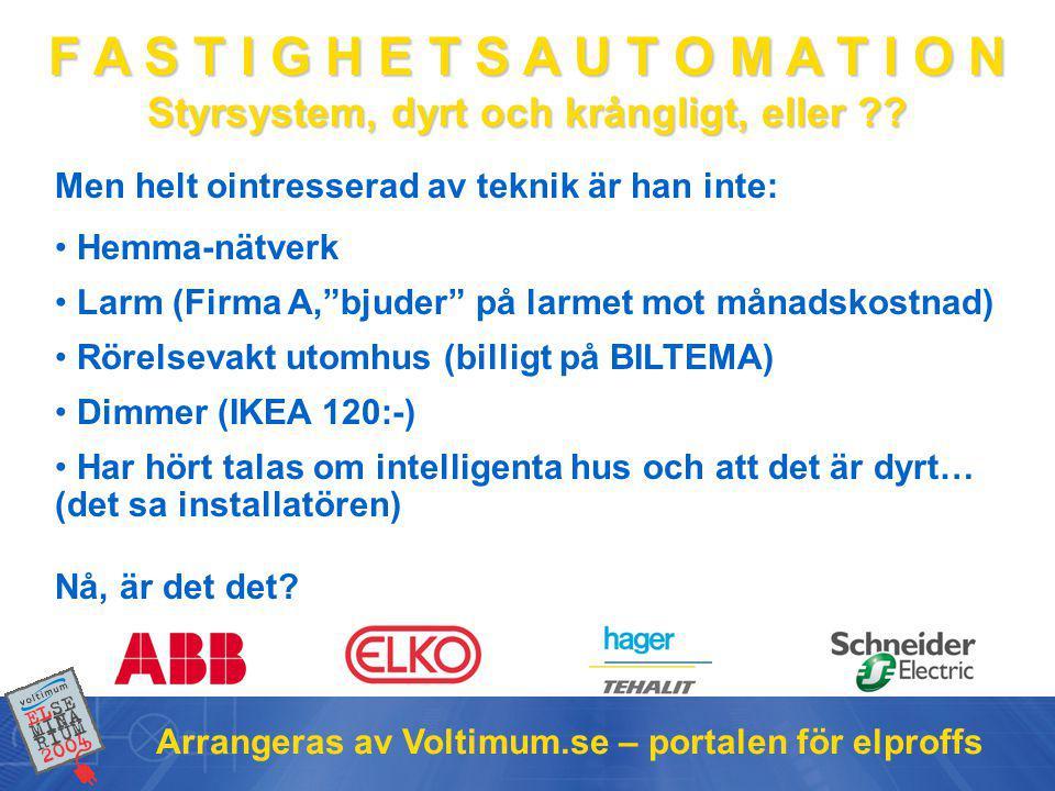 F A S T I G H E T S A U T O M A T I O N Styrsystem, dyrt och krångligt, eller ?? Arrangeras av Voltimum.se – portalen för elproffs • Hemma-nätverk • L