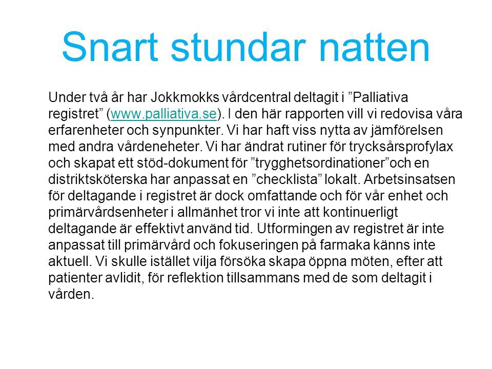 """Snart stundar natten Under två år har Jokkmokks vårdcentral deltagit i """"Palliativa registret"""" (www.palliativa.se). I den här rapporten vill vi redovis"""