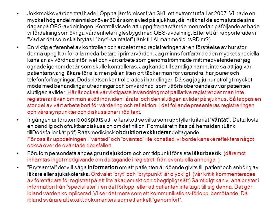 •Jokkmokks vårdcentral hade i Öppna jämförelser från SKL ett extremt utfall år 2007. Vi hade en mycket hög andel människor över 80 år som avled på sju