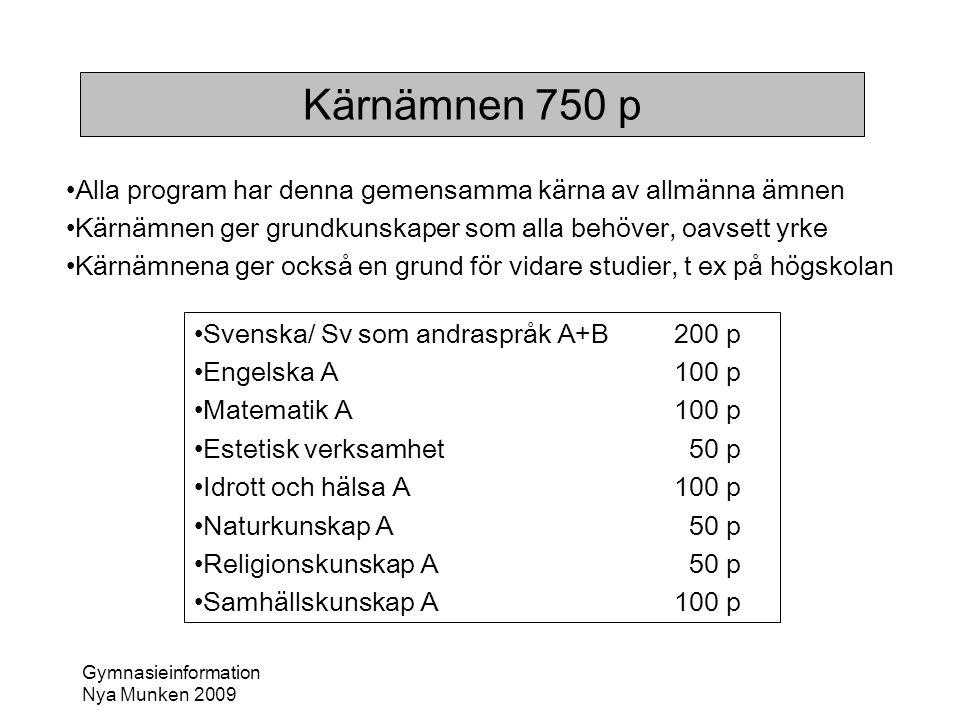 Gymnasieinformation Nya Munken 2009 Kärnämnen 750 p •Alla program har denna gemensamma kärna av allmänna ämnen •Kärnämnen ger grundkunskaper som alla