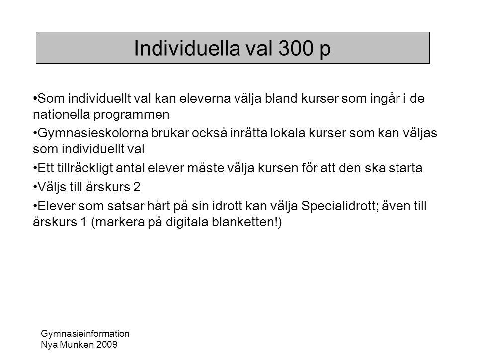 Gymnasieinformation Nya Munken 2009 Individuella val 300 p •Som individuellt val kan eleverna välja bland kurser som ingår i de nationella programmen