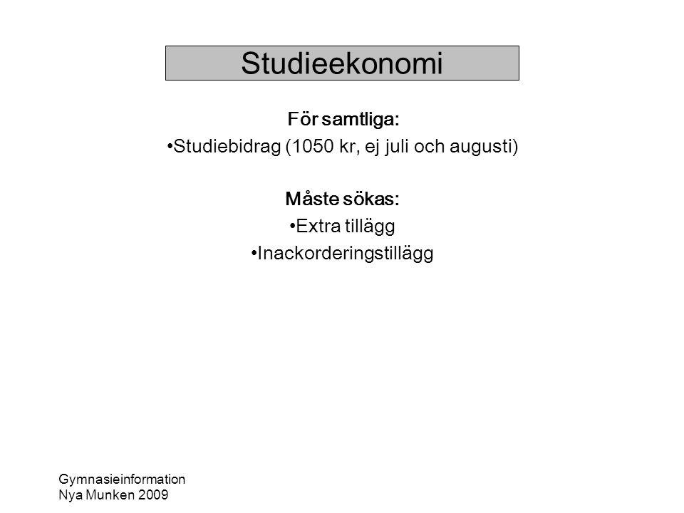 Gymnasieinformation Nya Munken 2009 Studieekonomi För samtliga: •Studiebidrag (1050 kr, ej juli och augusti) Måste sökas: •Extra tillägg •Inackorderin