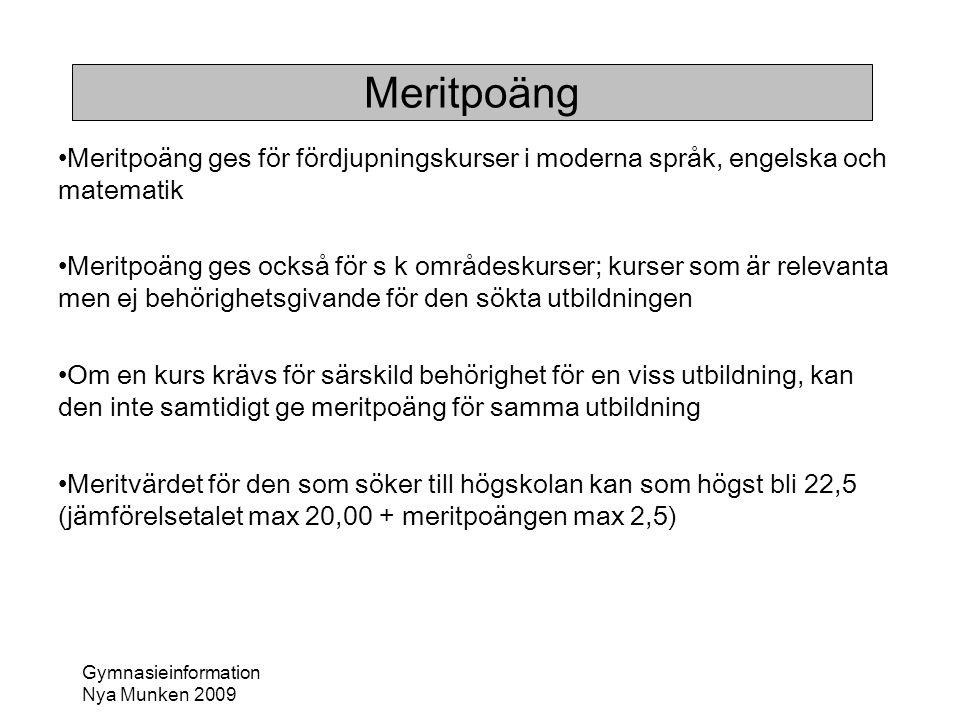 Gymnasieinformation Nya Munken 2009 Meritpoäng •Meritpoäng ges för fördjupningskurser i moderna språk, engelska och matematik •Meritpoäng ges också fö