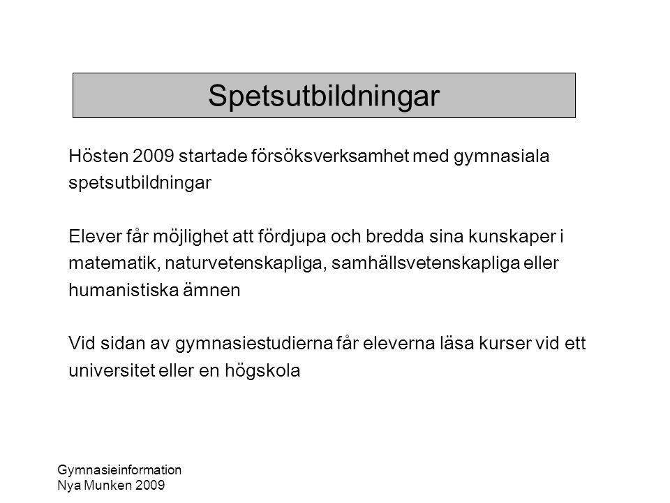 Gymnasieinformation Nya Munken 2009 Spetsutbildningar Hösten 2009 startade försöksverksamhet med gymnasiala spetsutbildningar Elever får möjlighet att