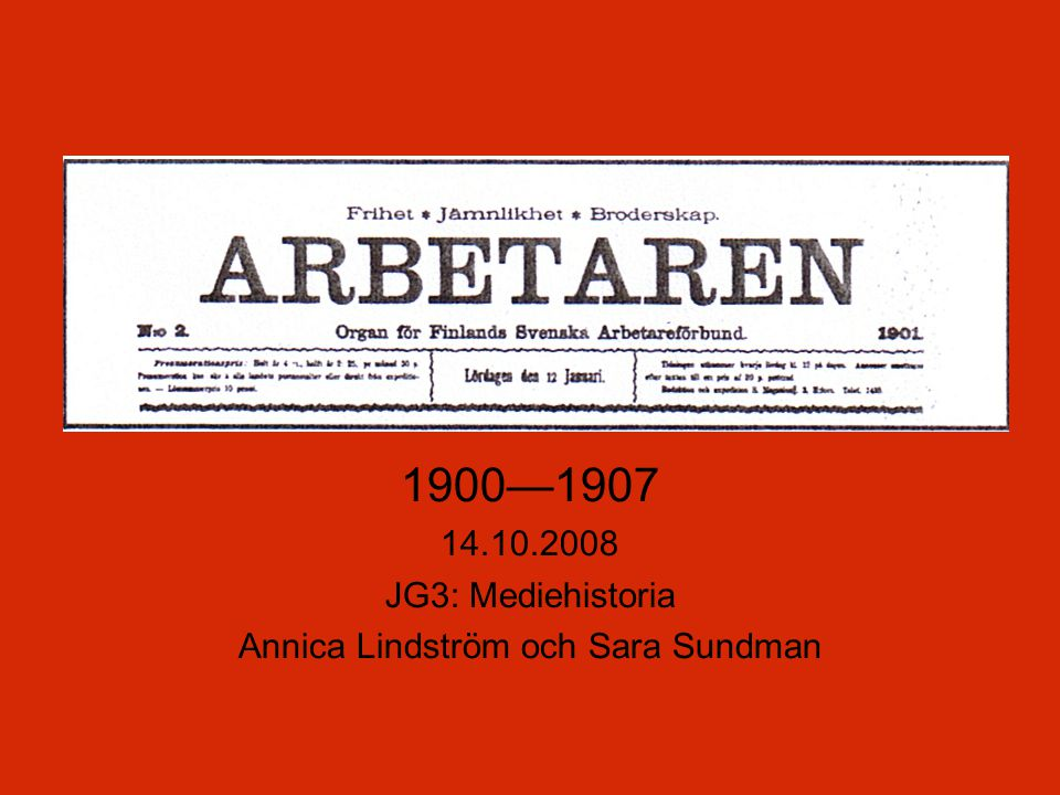 1900—1907 14.10.2008 JG3: Mediehistoria Annica Lindström och Sara Sundman