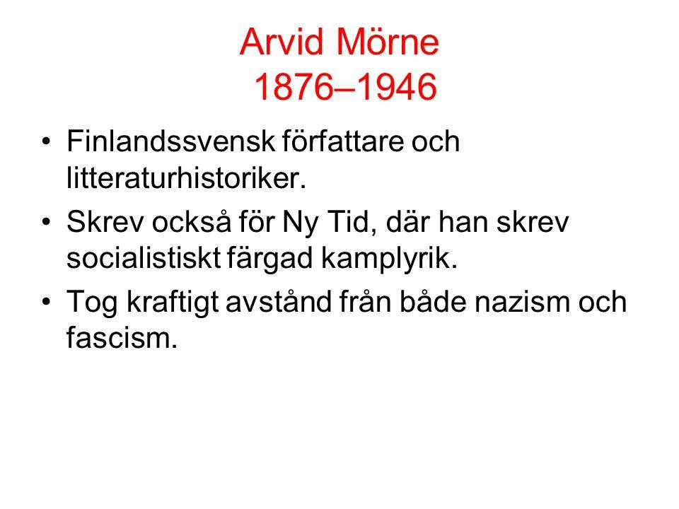 Arvid Mörne 1876–1946 •Finlandssvensk författare och litteraturhistoriker. •Skrev också för Ny Tid, där han skrev socialistiskt färgad kamplyrik. •Tog