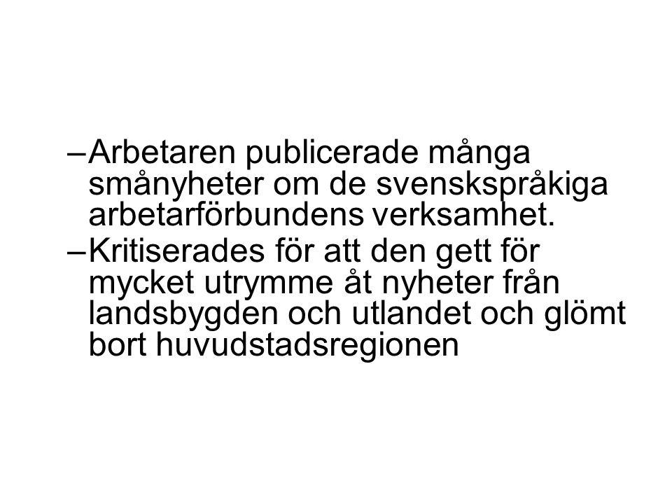 –Arbetaren publicerade många smånyheter om de svenskspråkiga arbetarförbundens verksamhet. –Kritiserades för att den gett för mycket utrymme åt nyhete