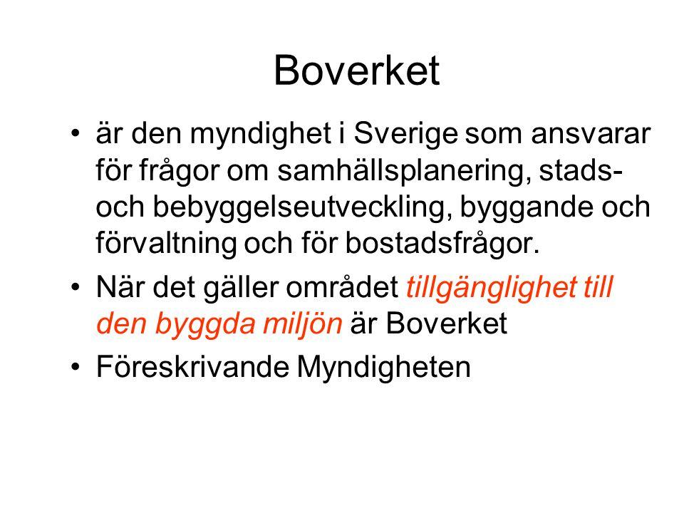 Boverket •är den myndighet i Sverige som ansvarar för frågor om samhällsplanering, stads- och bebyggelseutveckling, byggande och förvaltning och för b