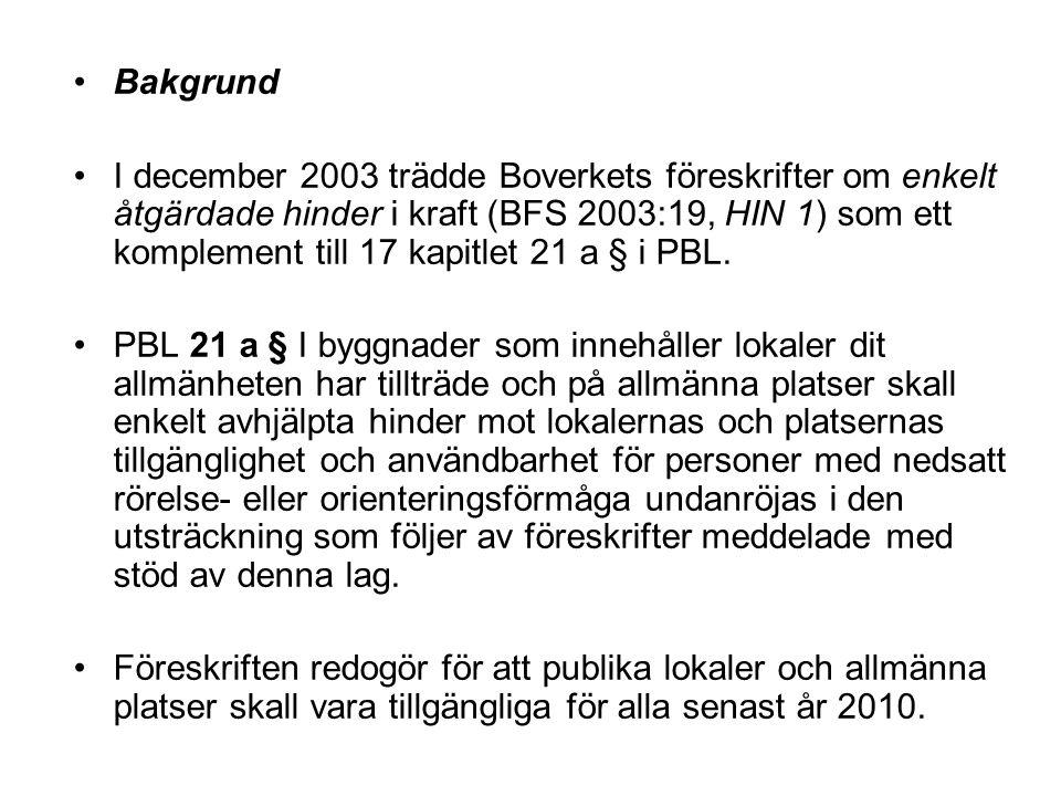 Kort om HIN, PBL 17 kap 21a § •Enkelt avhjälpta hinder ska undanröjas •Avvägning: nyttan, förut- sättningarna, rimligheten •Ägaren ansvarar för att kraven uppfylls •Gäller befintliga publika lokaler o allmänna platser •Mål: åtgärdat till 2010