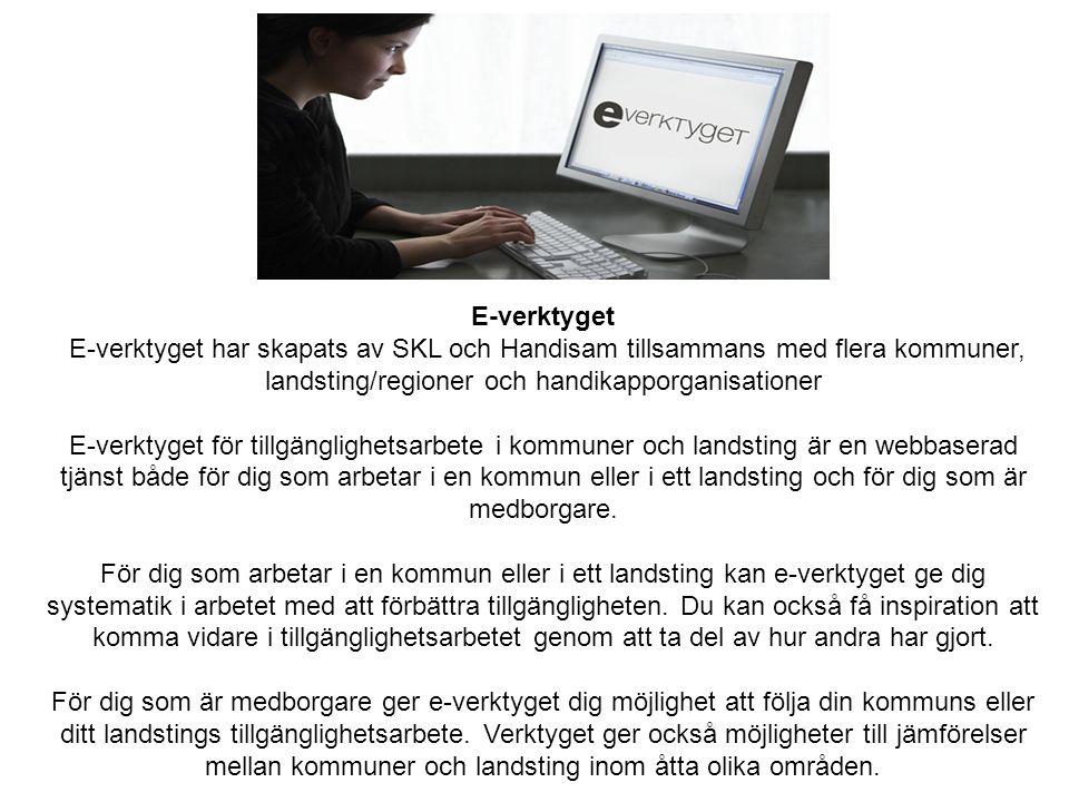 E-verktyget E-verktyget har skapats av SKL och Handisam tillsammans med flera kommuner, landsting/regioner och handikapporganisationer E-verktyget för