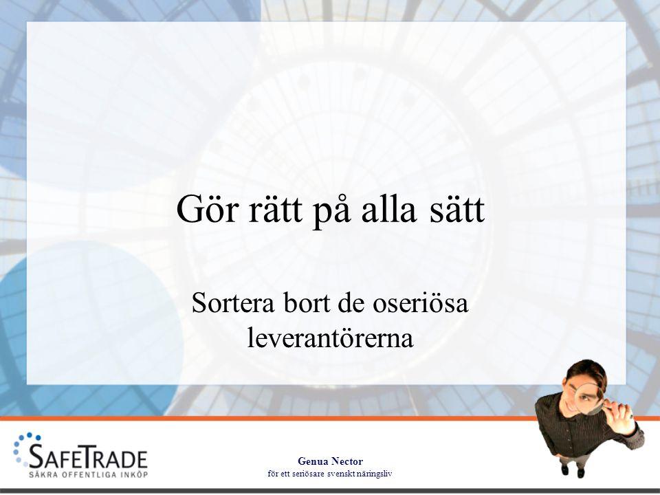 Genua Nector för ett seriösare svenskt näringsliv Gör rätt på alla sätt Sortera bort de oseriösa leverantörerna
