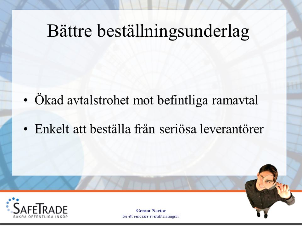 Genua Nector för ett seriösare svenskt näringsliv Bättre beställningsunderlag •Ökad avtalstrohet mot befintliga ramavtal •Enkelt att beställa från seriösa leverantörer