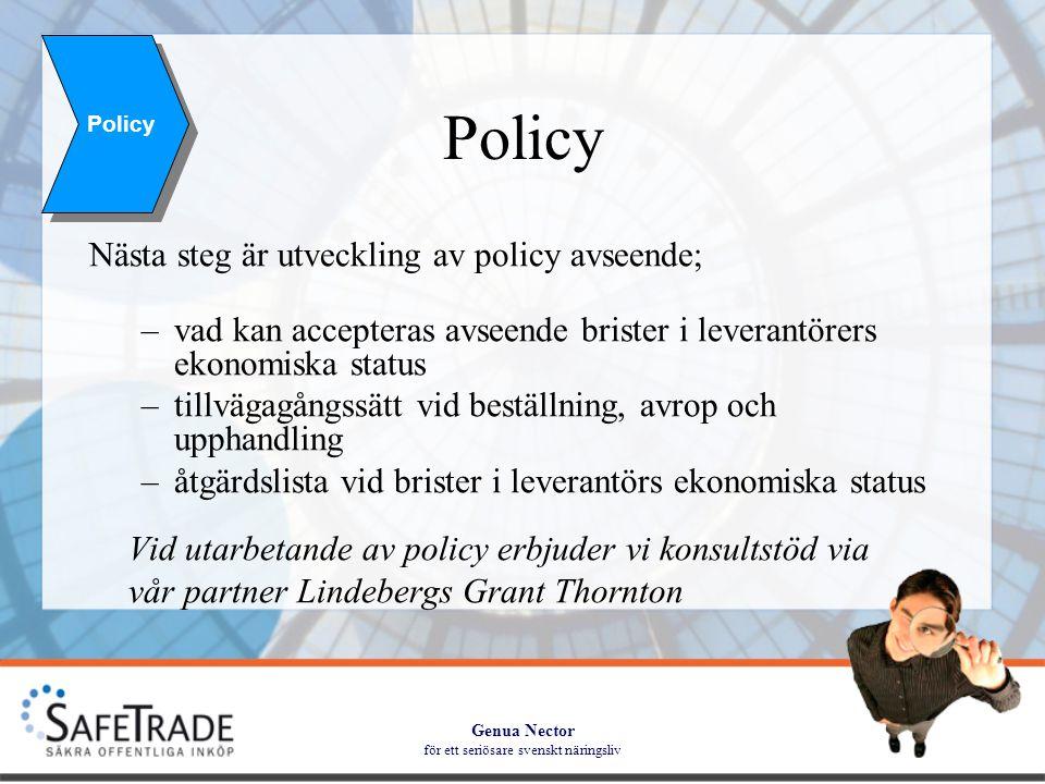 Genua Nector för ett seriösare svenskt näringsliv Policy Nästa steg är utveckling av policy avseende; –vad kan accepteras avseende brister i leverantörers ekonomiska status –tillvägagångssätt vid beställning, avrop och upphandling –åtgärdslista vid brister i leverantörs ekonomiska status Vid utarbetande av policy erbjuder vi konsultstöd via vår partner Lindebergs Grant Thornton Policy
