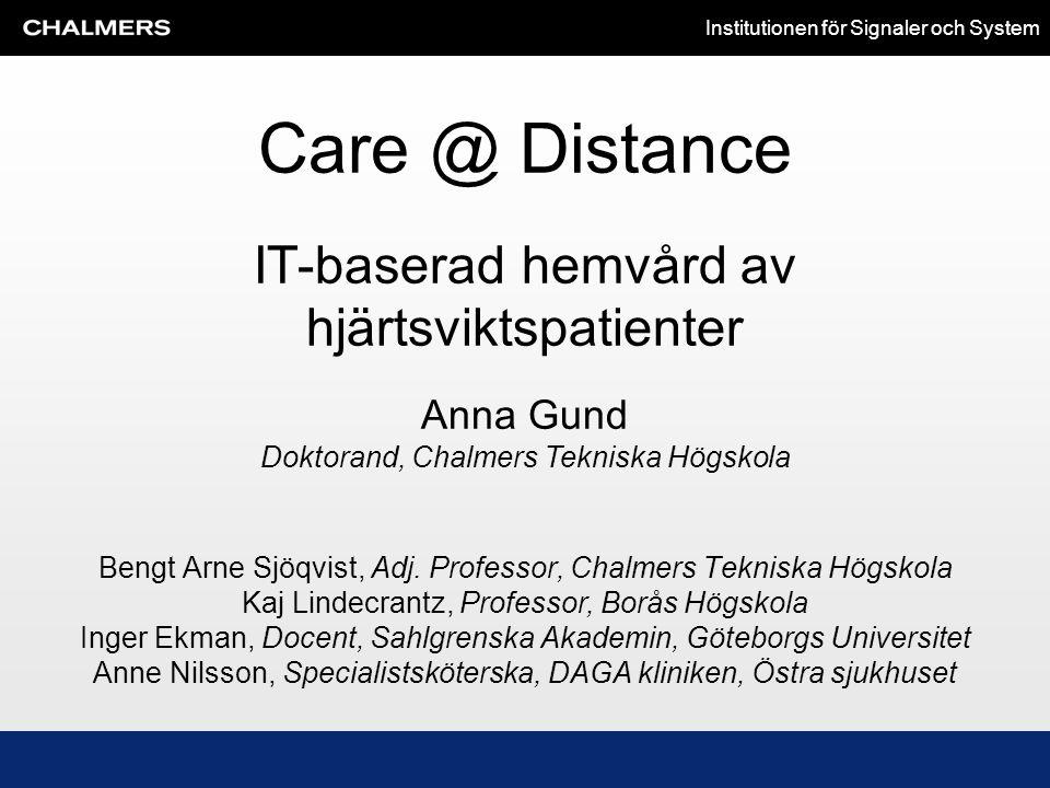 Institutionen för Signaler och System IT-baserad hemvård av hjärtsviktspatienter Bengt Arne Sjöqvist, Adj. Professor, Chalmers Tekniska Högskola Kaj L