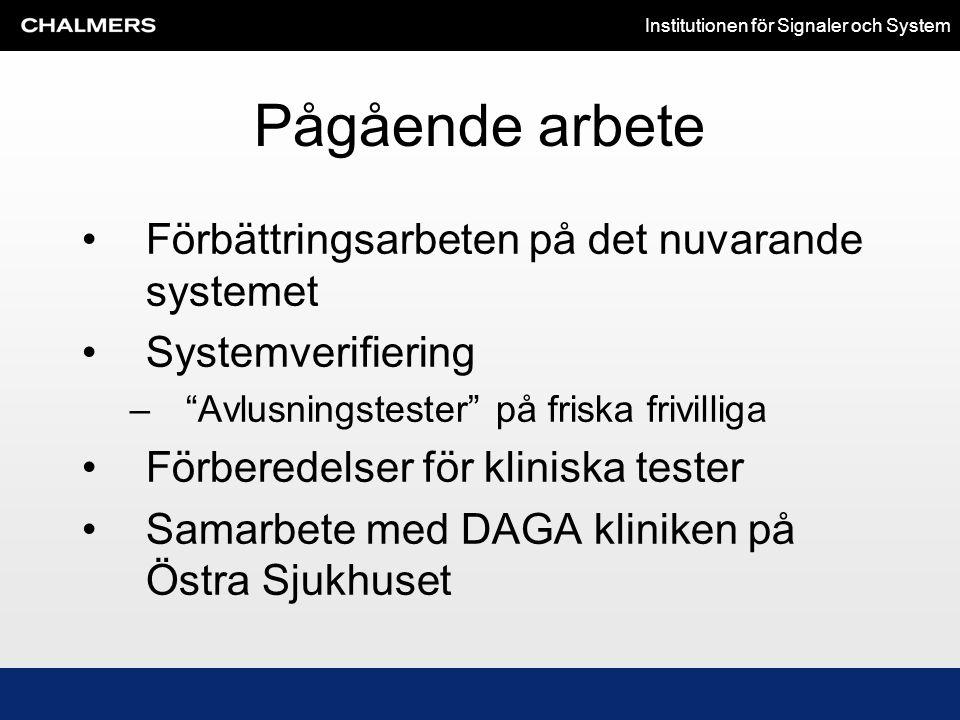 """Institutionen för Signaler och System Pågående arbete •Förbättringsarbeten på det nuvarande systemet •Systemverifiering –""""Avlusningstester"""" på friska"""