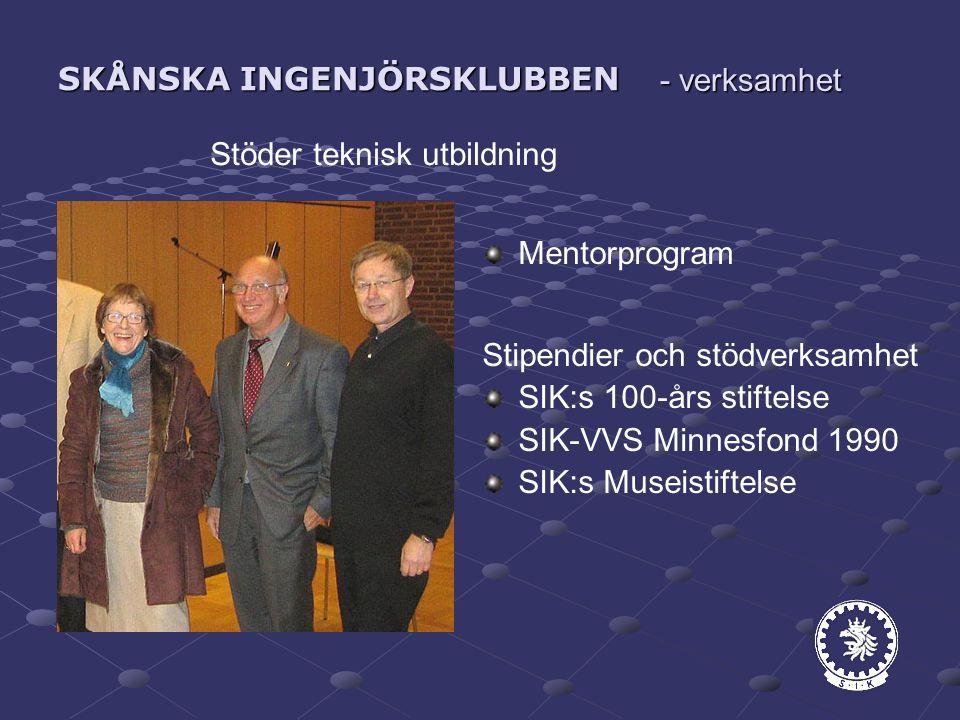 SKÅNSKA INGENJÖRSKLUBBEN Stöder teknisk utbildning - verksamhet Mentorprogram Stipendier och stödverksamhet SIK:s 100-års stiftelse SIK-VVS Minnesfond 1990 SIK:s Museistiftelse
