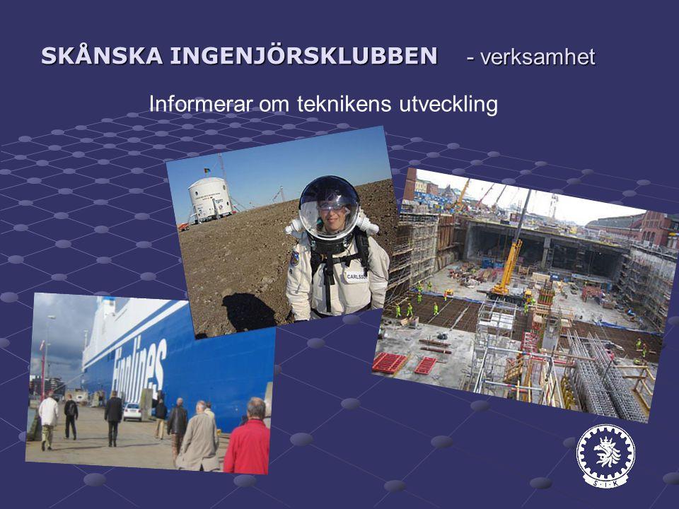SKÅNSKA INGENJÖRSKLUBBEN Informerar om teknikens utveckling - verksamhet
