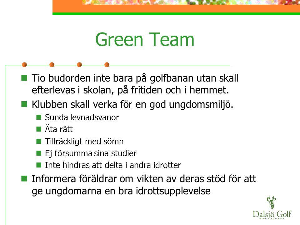 Green Team  Tio budorden inte bara på golfbanan utan skall efterlevas i skolan, på fritiden och i hemmet.  Klubben skall verka för en god ungdomsmil