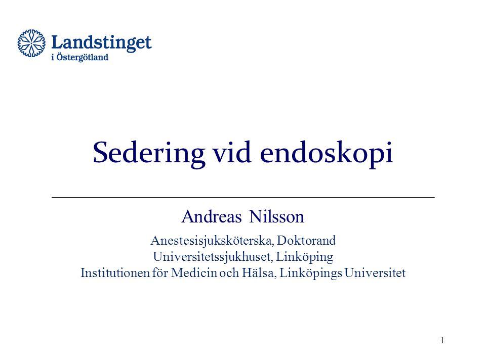 Sedering vid endoskopi Andreas Nilsson Anestesisjuksköterska, Doktorand Universitetssjukhuset, Linköping Institutionen för Medicin och Hälsa, Linköpin