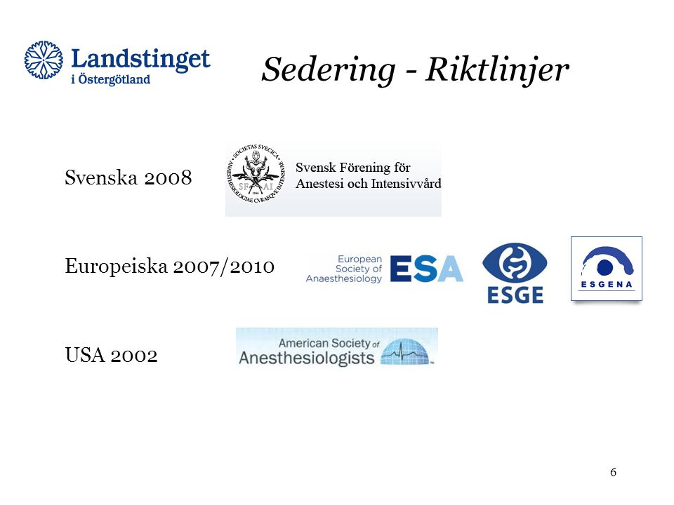 Sedering - Riktlinjer Svenska 2008 Europeiska 2007/2010 USA 2002 6