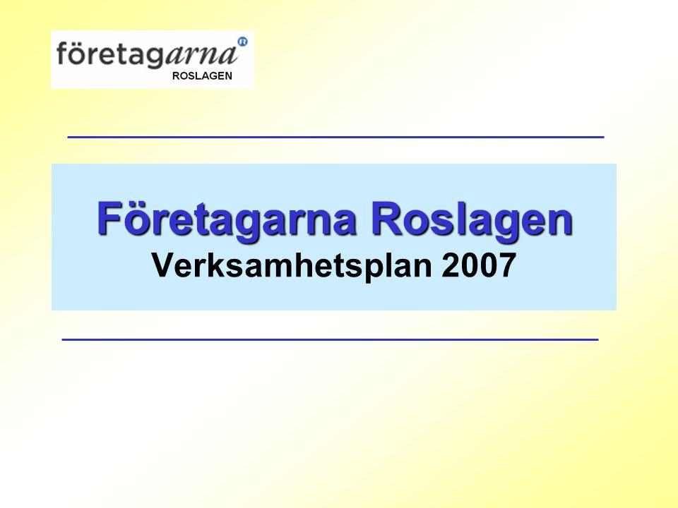 Företagarna Roslagen Företagarna Roslagen Verksamhetsplan 2007