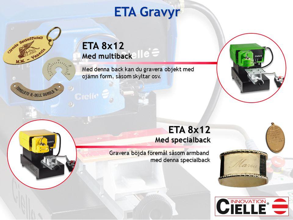 ETA 8x12 Med multiback Med denna back kan du gravera objekt med ojämn form, såsom skyltar osv.
