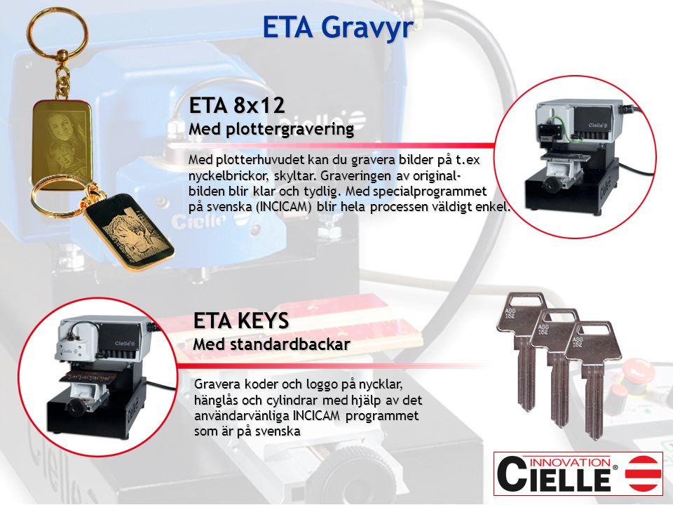 ETA 8x12 Med plottergravering Med plotterhuvudet kan du gravera bilder på t.ex nyckelbrickor, skyltar.