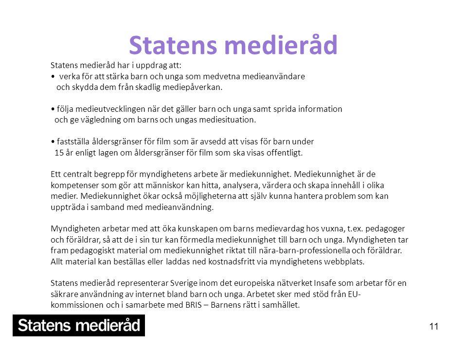 Statens medieråd 11 Statens medieråd har i uppdrag att: • verka för att stärka barn och unga som medvetna medieanvändare och skydda dem från skadlig mediepåverkan.