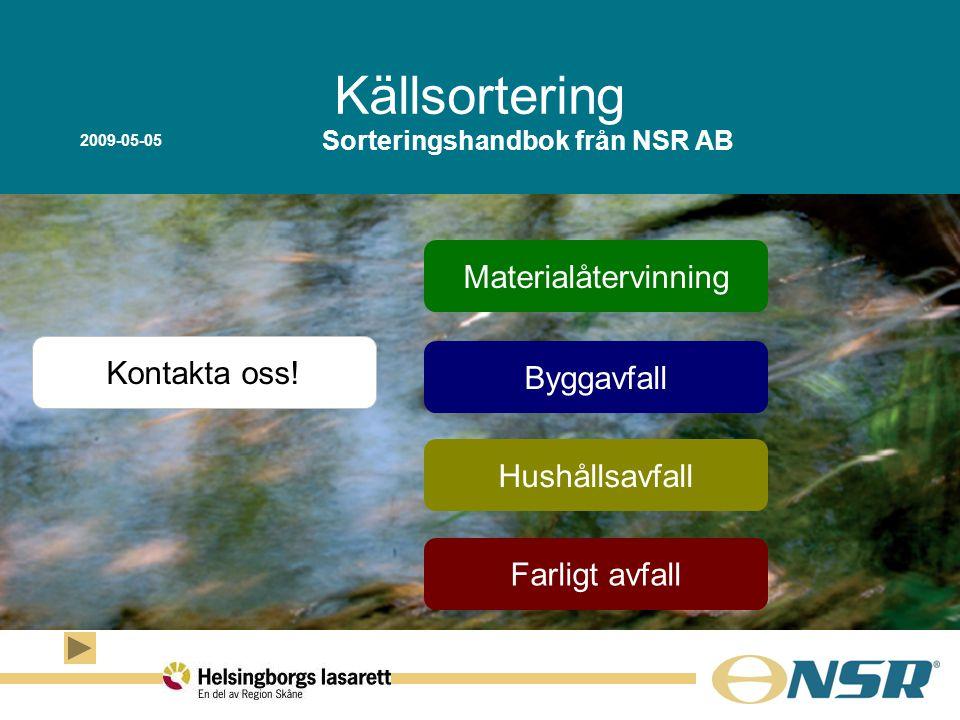 Materialåtervinning Hushållsavfall Sorteringshandbok från NSR AB Kontakta oss! Farligt avfall Källsortering Byggavfall 2009-05-05
