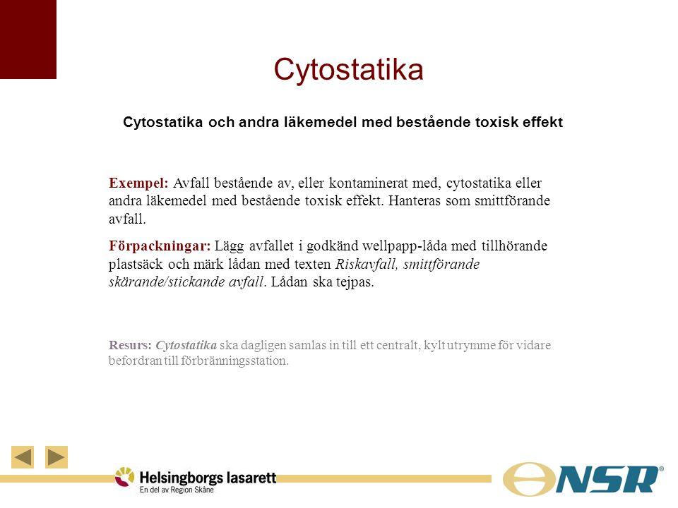Cytostatika Cytostatika och andra läkemedel med bestående toxisk effekt Exempel: Avfall bestående av, eller kontaminerat med, cytostatika eller andra