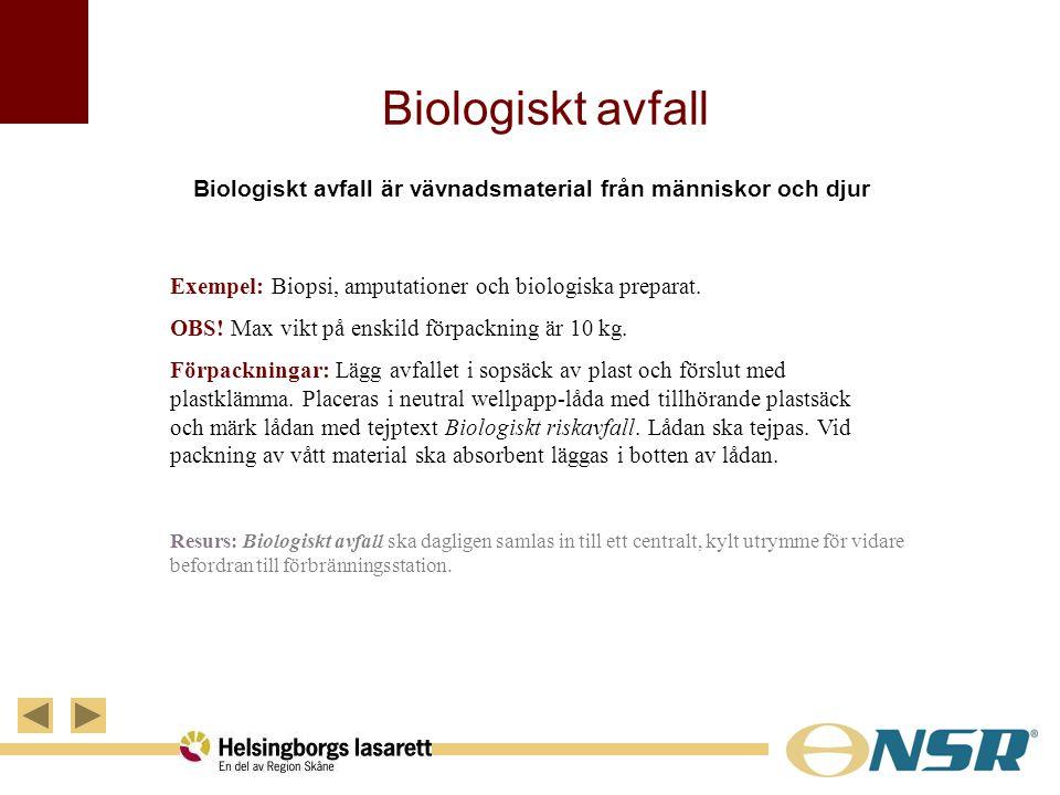 Biologiskt avfall Biologiskt avfall är vävnadsmaterial från människor och djur Exempel: Biopsi, amputationer och biologiska preparat. OBS! Max vikt på