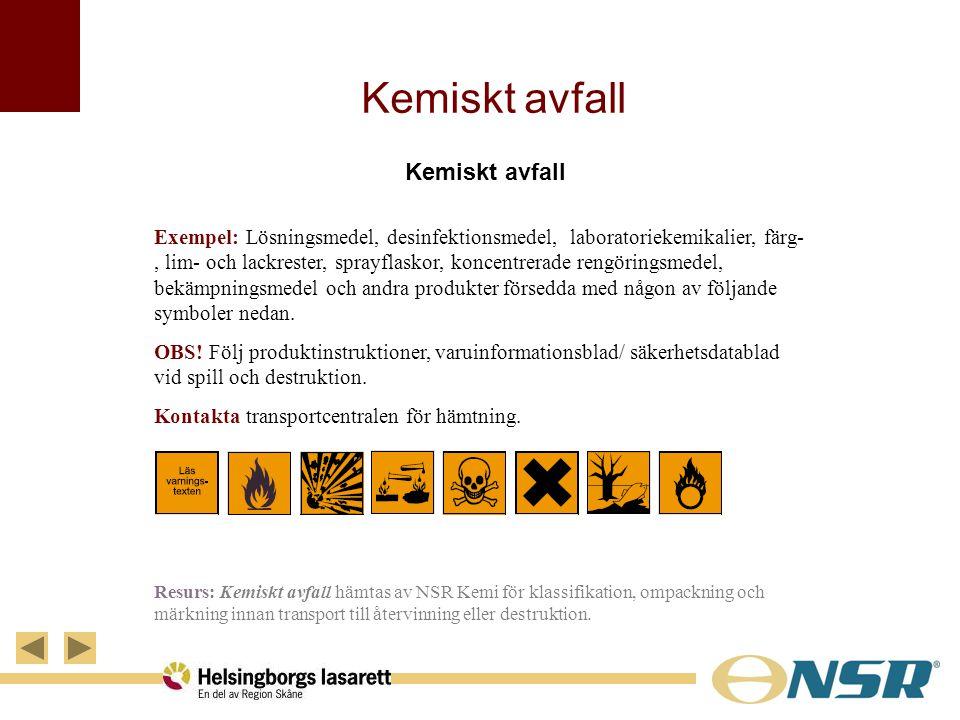 Kemiskt avfall Exempel: Lösningsmedel, desinfektionsmedel, laboratoriekemikalier, färg-, lim- och lackrester, sprayflaskor, koncentrerade rengöringsme