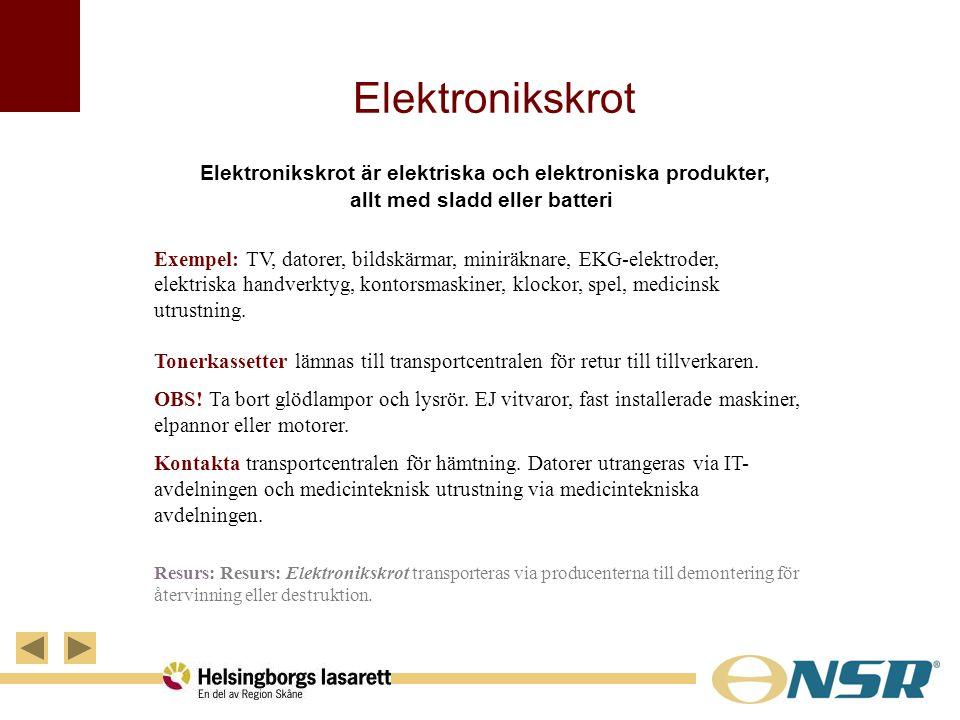 Elektronikskrot Elektronikskrot är elektriska och elektroniska produkter, allt med sladd eller batteri Exempel: TV, datorer, bildskärmar, miniräknare,