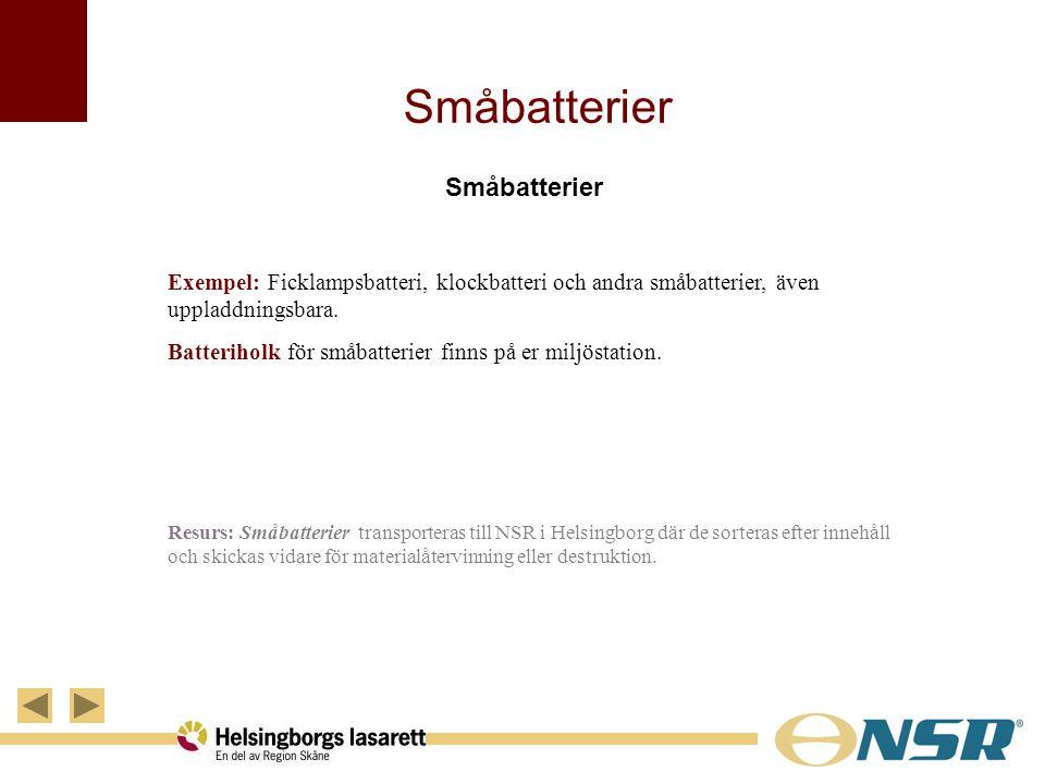 Småbatterier Exempel: Ficklampsbatteri, klockbatteri och andra småbatterier, även uppladdningsbara. Batteriholk för småbatterier finns på er miljöstat
