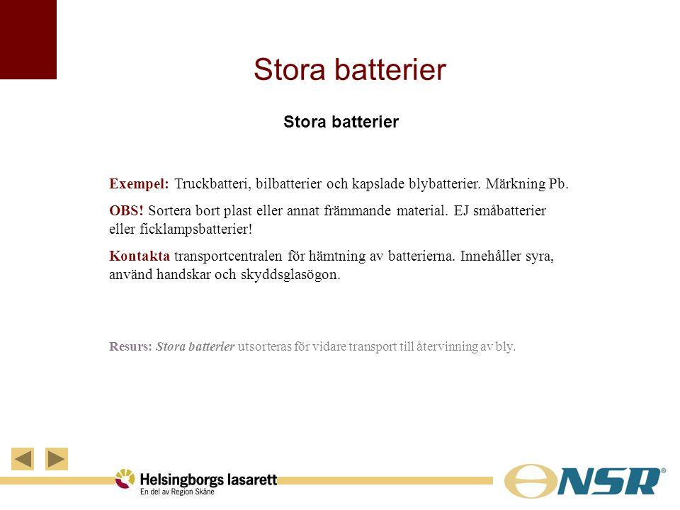 Stora batterier Exempel: Truckbatteri, bilbatterier och kapslade blybatterier. Märkning Pb. OBS! Sortera bort plast eller annat främmande material. EJ