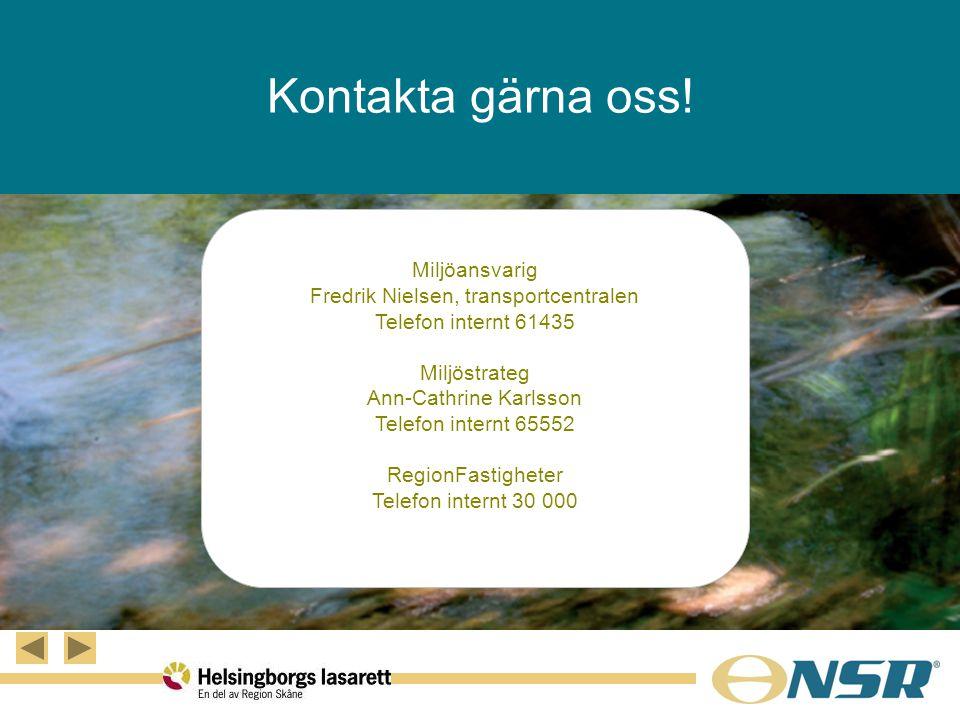 Kontakta gärna oss! Miljöansvarig Fredrik Nielsen, transportcentralen Telefon internt 61435 Miljöstrateg Ann-Cathrine Karlsson Telefon internt 65552 R