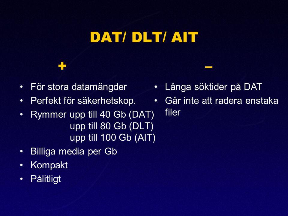 DAT/ DLT/ AIT •För stora datamängder •Perfekt för säkerhetskop. •Rymmer upp till 40 Gb (DAT) upp till 80 Gb (DLT) upp till 100 Gb (AIT) •Billiga media