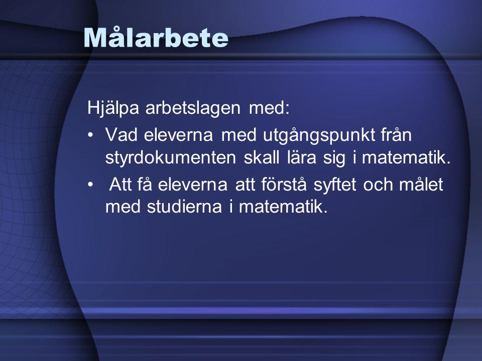 Målarbete Hjälpa arbetslagen med: •Vad eleverna med utgångspunkt från styrdokumenten skall lära sig i matematik.