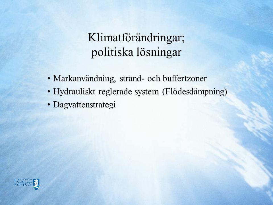 Klimatförändringar; politiska lösningar •Markanvändning, strand- och buffertzoner •Hydrauliskt reglerade system (Flödesdämpning) •Dagvattenstrategi