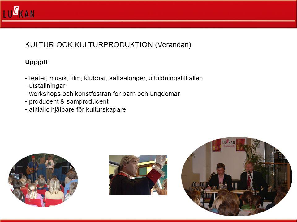 KULTUR OCK KULTURPRODUKTION (Verandan) Uppgift: - teater, musik, film, klubbar, saftsalonger, utbildningstillfällen - utställningar - workshops och konstfostran för barn och ungdomar - producent & samproducent - alltiallo hjälpare för kulturskapare