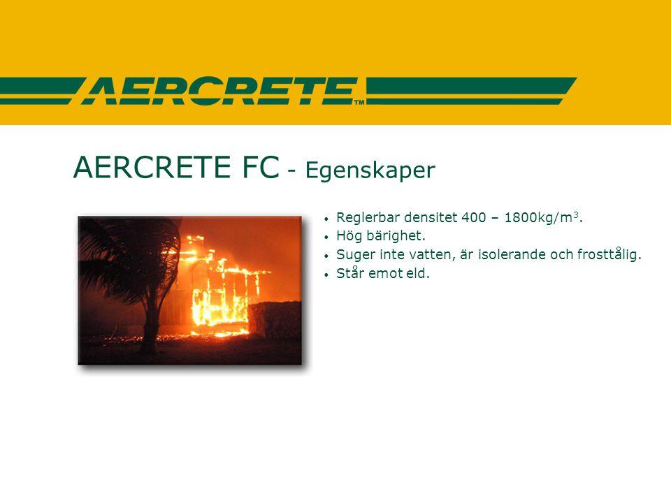 AERCRETE FC - Egenskaper • Reglerbar densitet 400 – 1800kg/m 3. • Hög bärighet. • Suger inte vatten, är isolerande och frosttålig. • Står emot eld.