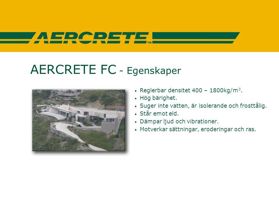 AERCRETE FC - Egenskaper • Reglerbar densitet 400 – 1800kg/m 3. • Hög bärighet. • Suger inte vatten, är isolerande och frosttålig. • Står emot eld. •