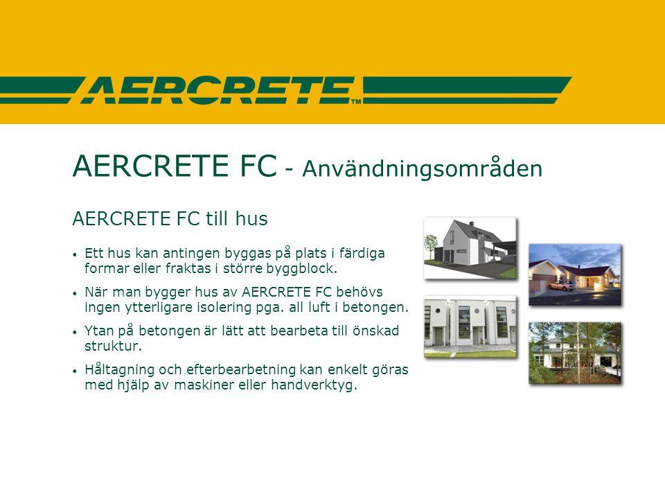 AERCRETE FC - Användningsområden AERCRETE FC till hus • Ett hus kan antingen byggas på plats i färdiga formar eller fraktas i större byggblock. • När