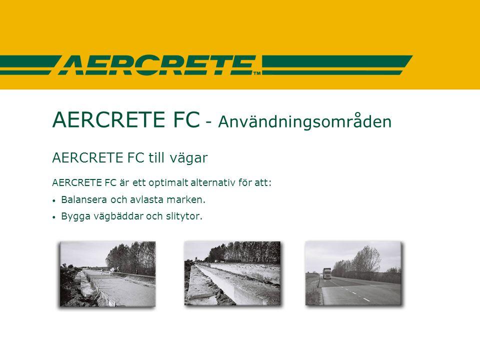 AERCRETE FC - Användningsområden AERCRETE FC till vägar AERCRETE FC är ett optimalt alternativ för att: • Balansera och avlasta marken. • Bygga vägbäd