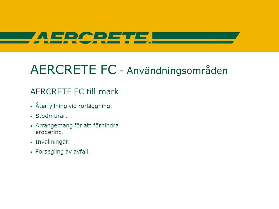 AERCRETE FC - Användningsområden AERCRETE FC till mark • Återfyllning vid rörläggning. • Stödmurar. • Arrangemang för att förhindra erodering. • Inval