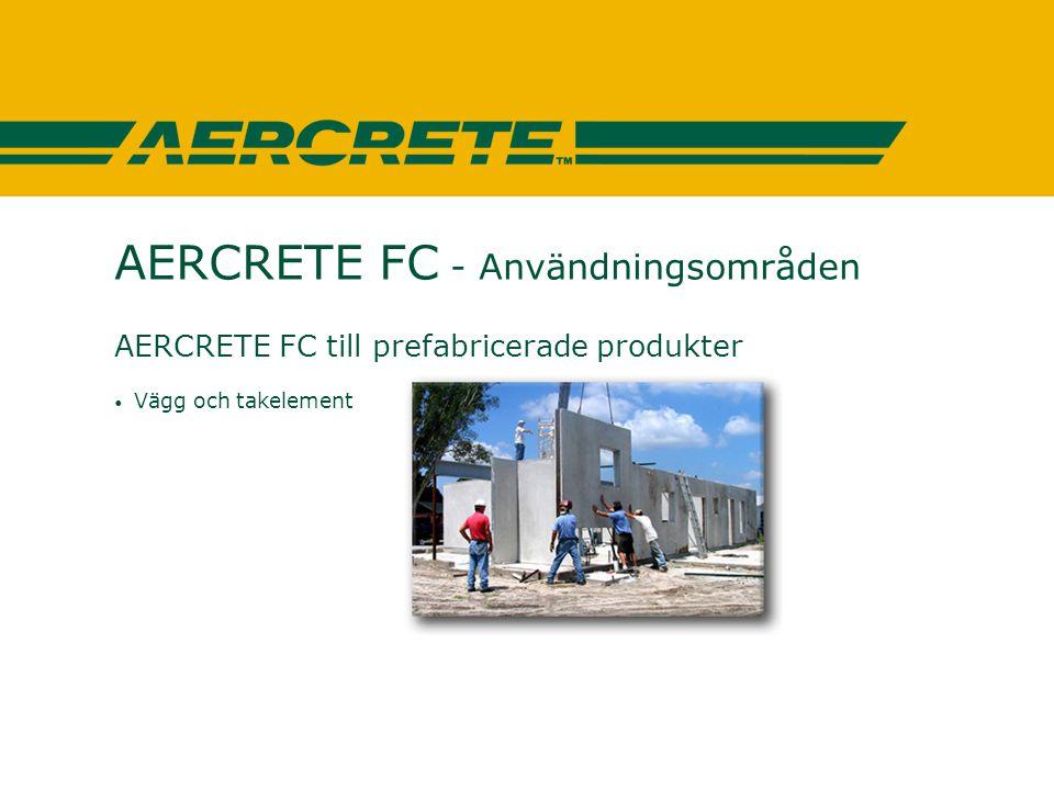 AERCRETE FC - Användningsområden AERCRETE FC till prefabricerade produkter • Vägg och takelement